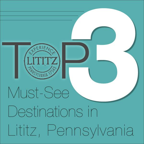 Top 3 Must-See Destinations in Lititz, PA