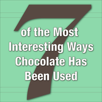 7 of the Most Interesting Ways Chocolate Has Been Used